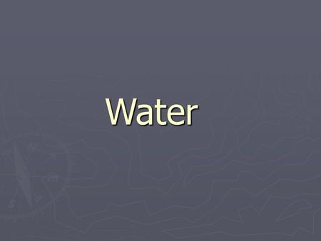 Water. Global Water Distribution ► 71% of Earth's surface is water ► 97% is salt water in oceans and seas ► 3% is fresh water  77% of fresh water is.