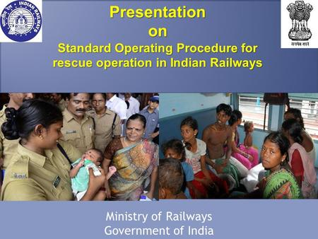 Presentationon Standard Operating Procedure for rescue operation in Indian Railways Ministry of Railways Government of India.