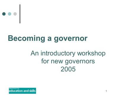 1 An introductory workshop for new governors 2005 Becoming a governor.