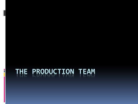 Production Team  The director and producer work closely with the design team.  Design Team-those who will design and coordinate the production's set,