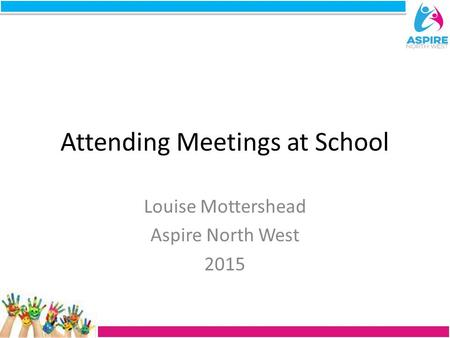 Attending Meetings at School Louise Mottershead Aspire North West 2015.