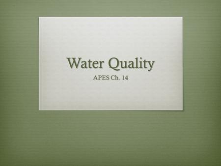Water Quality APES Ch. 14. Heavy Metals  Lead:  Rarely found naturally in drinking water  Contaminates through lead containing pipes, solder, & brass.