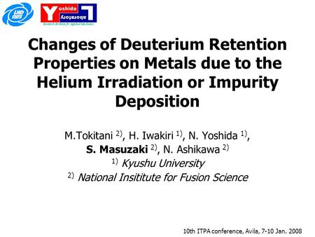 10th ITPA conference, Avila, 7-10 Jan. 2008 Changes of Deuterium Retention Properties on Metals due to the Helium Irradiation or Impurity Deposition M.Tokitani.