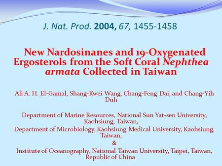 J. Nat. Prod. 2004, 67, 1455-1458 New Nardosinanes and 19-Oxygenated Ergosterols from the Soft Coral Nephthea armata Collected in Taiwan Ali A. H. El-Gamal,