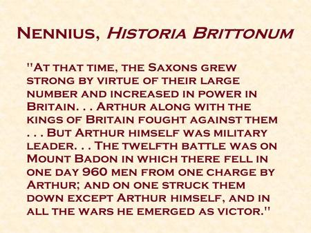 Nennius, Historia Brittonum At that time, the Saxons grew strong by virtue of their large number and increased in power in Britain... Arthur along with.