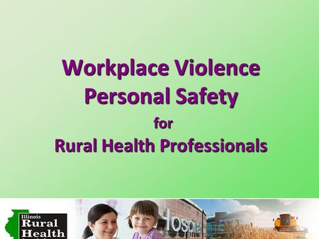 Workplace Violence Personal Safety for Rural Health Professionals.