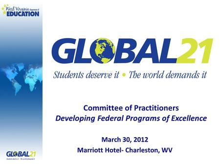 March 30, 2012 Marriott Hotel- Charleston, WV Committee of Practitioners Developing Federal Programs of Excellence.