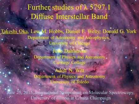 Further studies of λ 5797.1 Diffuse Interstellar Band Takeshi Oka, Lew M. Hobbs, Daniel E. Welty, Donald G. York Department of Astronomy and Astrophysics,
