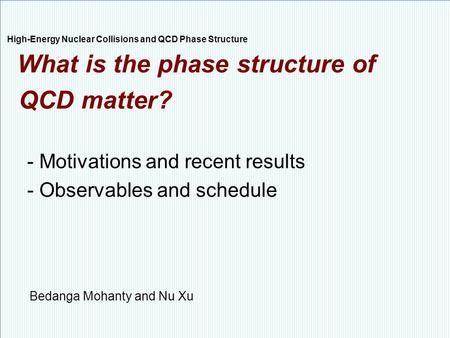 Nu Xu1/18STAR Decadal Plan Meeting at UIC, September 10 th, 2010 High-Energy Nuclear Collisions and QCD Phase Structure What is the phase structure of.