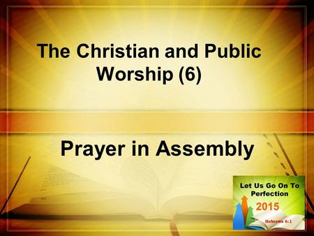 The Christian and Public Worship (6) Prayer in Assembly.