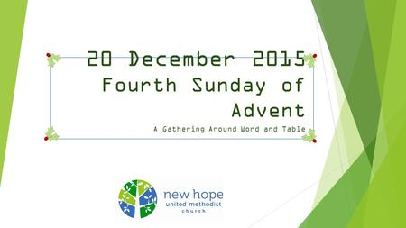 20 December 2015 Fourth Sunday of Advent A Gathering Around Word and Table.