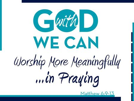 Prayer in Worship Is…AWE-INSPIRING −Prayer is communion-ication between a child of God and his/her Father (Matt. 6:9) −We enter into the presence of God.