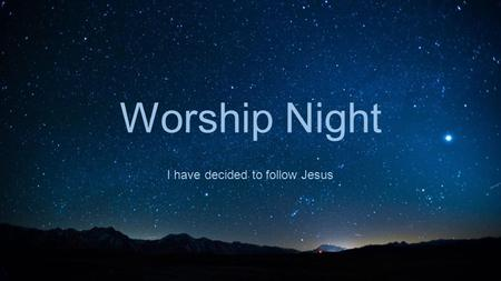 Worship Night I have decided to follow Jesus. LYLAS LUNCH NOVEMBER 15 1 PM BLUE BAKER.