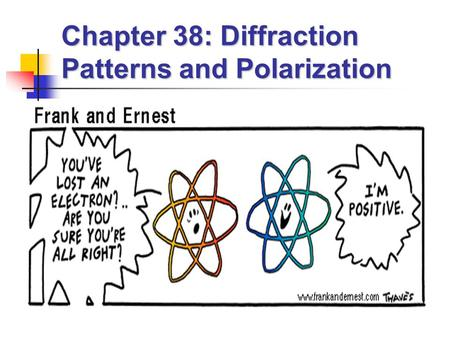 Chapter 38: Diffraction Patterns and Polarization.