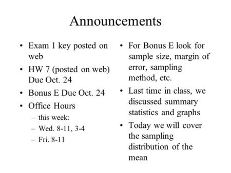 Announcements Exam 1 key posted on web HW 7 (posted on web) Due Oct. 24 Bonus E Due Oct. 24 Office Hours –this week: –Wed. 8-11, 3-4 –Fri. 8-11 For Bonus.