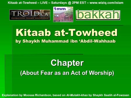 Kitaab at-Towheed by Shaykh Muhammad ibn 'Abdil-Wahhaab Chapter (About Fear as an Act of Worship) Kitaab at-Towheed – LIVE – 2PM EST –
