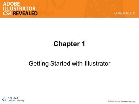 © 2010 Delmar, Cengage Learning Chapter 1 Getting Started with Illustrator.