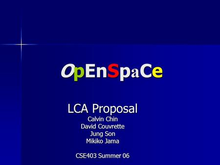 OpEnSp a Ce LCA Proposal Calvin Chin David Couvrette Jung Son Mikiko Jama CSE403 Summer 06.