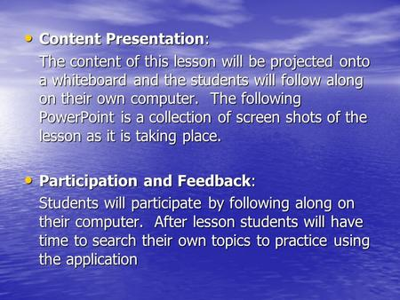 Content Presentation: Content Presentation: The content of this lesson will be projected onto a whiteboard and the students will follow along on their.