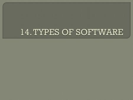  Two types: 1. Application software 2. System software.