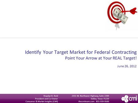 Identify Your Target Market for Federal Contracting Point Your Arrow at Your REAL Target! June 26, 2012 2351 W. Northwest Highway, Suite 2200 Dallas, Texas.