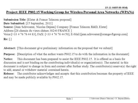 15-11-0605-00-004k J. Schwoerer (France Telecom) – N. Dejean (Elster)) Slide 1 Project: IEEE P802.15 Working Group for Wireless Personal Area Networks.