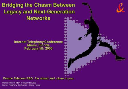 France Télécom R&D – February 5th 2003 Internet Telephony Conference – Miami, Florida Bridging the Chasm Between Legacy and Next-Generation Networks Internet.