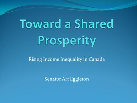 Rising Income Inequality in Canada Senator Art Eggleton.