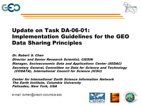 Update on Task DA-06-01: Implementation Guidelines for the GEO Data Sharing Principles Dr. Robert S. Chen Director and Senior Research Scientist, CIESIN.