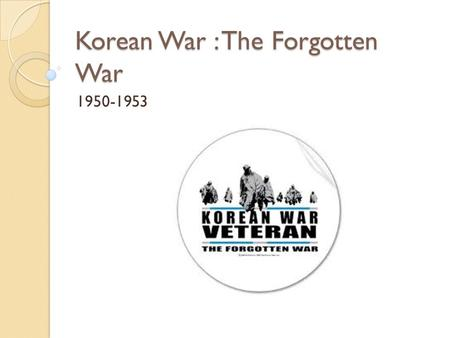 Korean War : The Forgotten War 1950-1953. 1905-1945 When the Russo-Japanese War ended in 1905, Korea became a protectorate and was annexed in 1910 by.