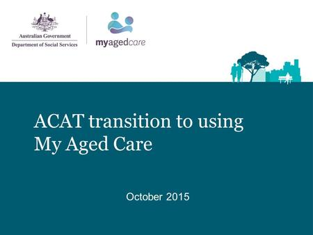 ACAT transition to using My Aged Care October 2015.