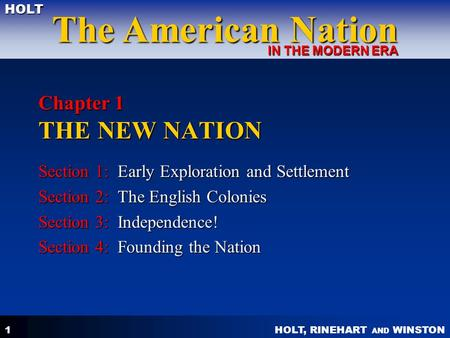 HOLT, RINEHART AND WINSTON The American Nation HOLT IN THE MODERN ERA 1 Chapter 1 THE NEW NATION Section 1: Early Exploration and Settlement Section 2: