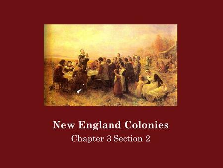 New England Colonies Chapter 3 Section 2. Pilgrims A member of the group that rejected the Church of England, sailed to America, and founded the Plymouth.