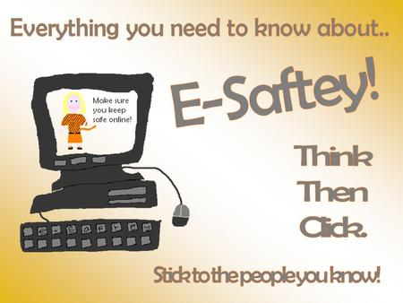 E-safety is when children like you get bullied on the computer. We want this to stop. People use the internet all the time for school homework, speaking.