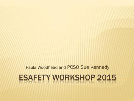 Paula Woodhead and PCSO Sue Kennedy.  The internet is a valuable learning tool  Strong emphasis on e-safety  Explicitly taught not caught  Reception,