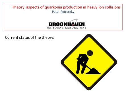 Theory aspects of quarkonia production in heavy ion collisions Peter Petreczky Current status of the theory: