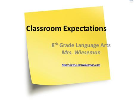 Classroom Expectations 8 th Grade Language Arts Mrs. Wieseman