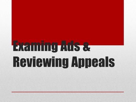 Examing Ads & Reviewing Appeals. Journal Think about advertising appeals you have learned previously as well as examples from everyday life and respond.