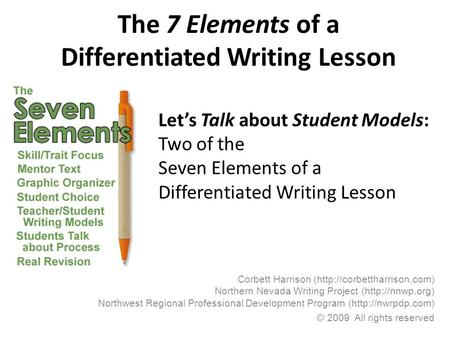 The 7 Elements of a Differentiated Writing Lesson Corbett Harrison (http://corbettharrison.com) Northern Nevada Writing Project (http://nnwp.org) Northwest.