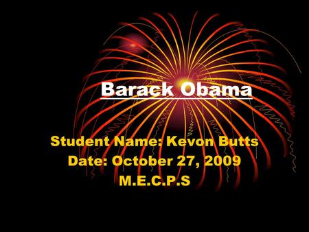 Barack Obama Student Name: Kevon Butts Date: October 27, 2009 M.E.C.P.S.