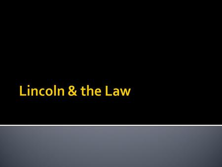 Lincoln had a law office in Shawnee Illinois with Robert Ingersoll.