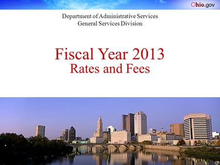 Fiscal Year 2013 Department of Administrative Services General Services Division Rates and Fees.