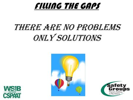 FILLING THE GAPS THERE ARE NO PROBLEMS ONLY SOLUTIONS.