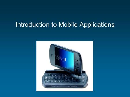 Introduction to Mobile Applications. Wireless Applications Personal Time and KnowledgeManagemnt Personal Health & Security PersonalNavigation Remote Monitoring.