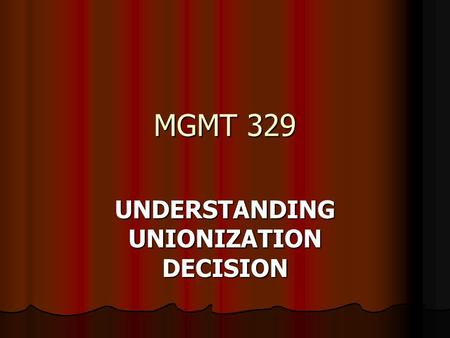 MGMT 329 UNDERSTANDING UNIONIZATION DECISION. Different Aspects of Unions Economic Economic Voice Voice Equity Equity Countervailing Power Countervailing.