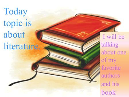 Today topic is about literature. I will be talking about one of my favorite authors and his book.