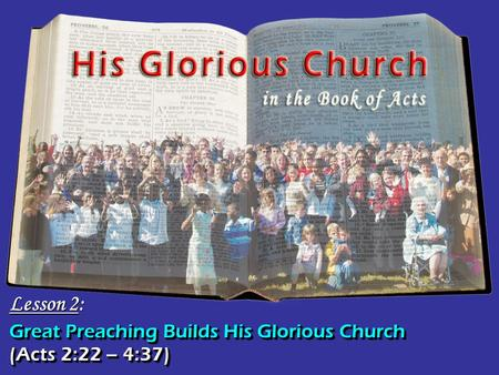 Great Preaching Builds His Glorious Church Lesson 2: (Acts 2:22 – 4:37)