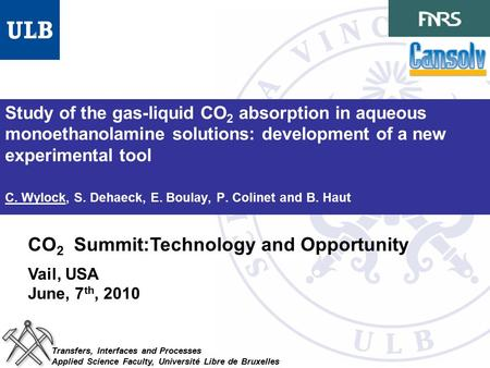 Study of the gas-liquid CO 2 absorption in aqueous monoethanolamine solutions: development of a new experimental tool C. Wylock, S. Dehaeck, E. Boulay,