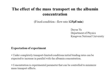 The effect of the mass transport on the albumin concentration (Fixed condition - flow rate 125 ㎕ /min) Dayun Yu Department of Physics Kangwon National.