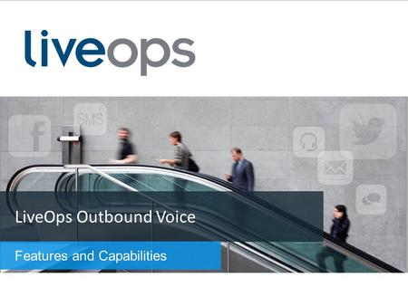 LiveOps Outbound Voice Features and Capabilities.